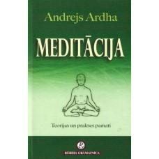 Meditācija. Teorijas un prakses pamati  Andrejs Ardha