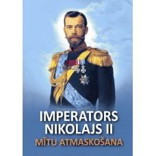 Imperators Nikolajs II: Mītu atmaskošana